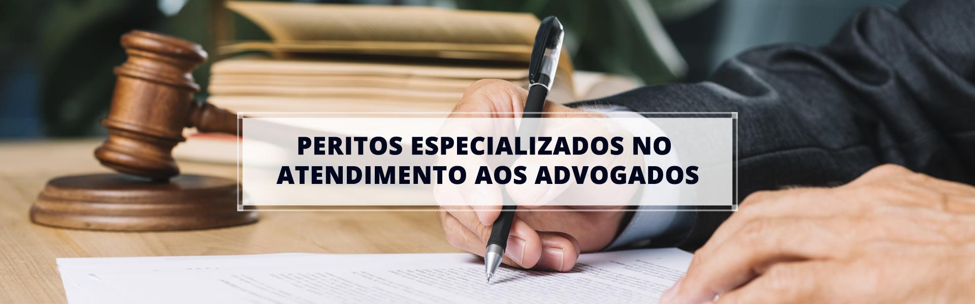 PERITOS ESPECIALIZADOS NO ATENDIMENTO AOS ADVOGADOS